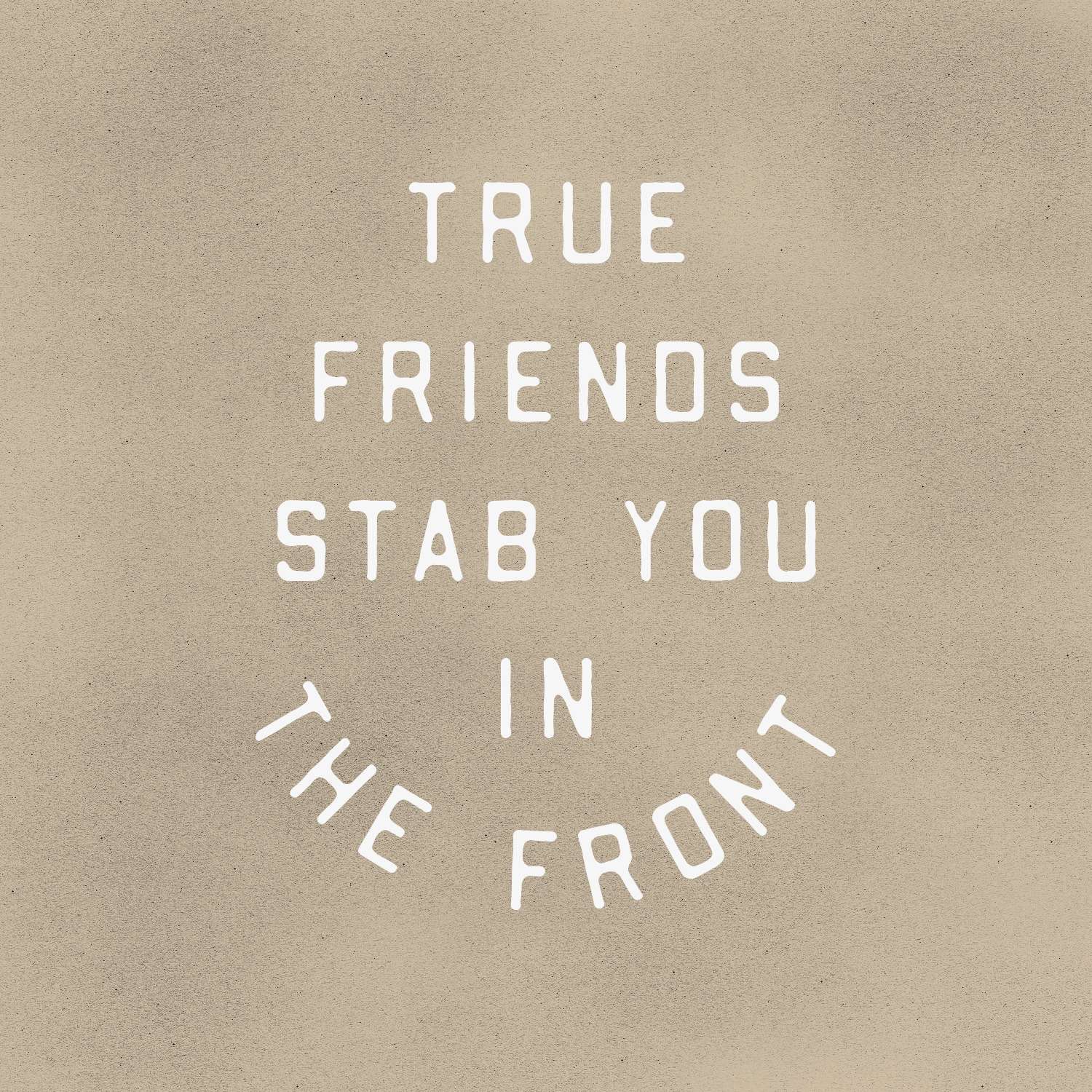 true friends stab you in the front.png